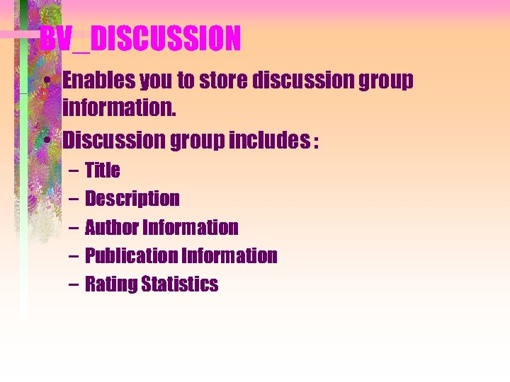 BV_DISCUSSION • Enables you to store discussion group information. • Discussion group includes :