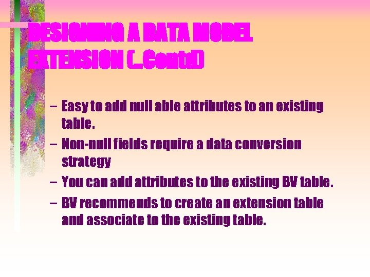 DESIGNING A DATA MODEL EXTENSION (. . Contd) – Easy to add null able
