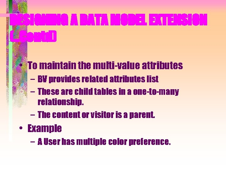 DESIGNING A DATA MODEL EXTENSION (. . Contd) • To maintain the multi-value attributes