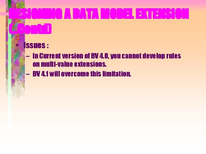 DESIGNING A DATA MODEL EXTENSION (. . Contd) • Issues : – In Current