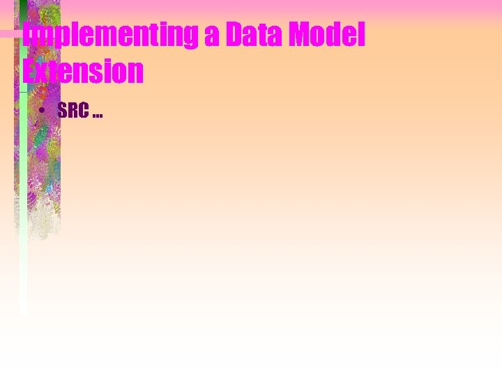 Implementing a Data Model Extension • SRC …