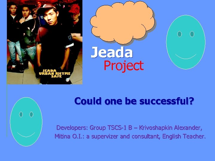 Jeada Project Could one be successful? Developers: Group TSCS-1 B – Krivoshapkin Alexander, Mitina