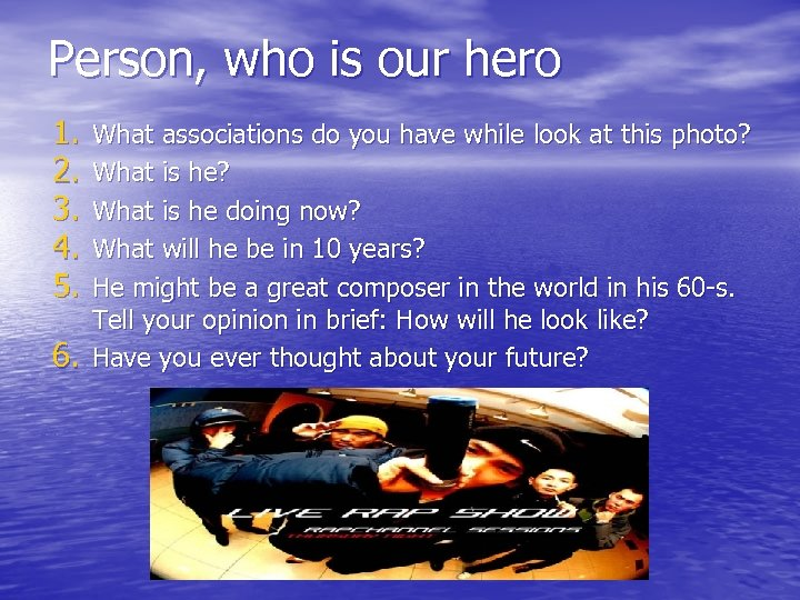 Person, who is our hero 1. 2. 3. 4. 5. 6. What associations do