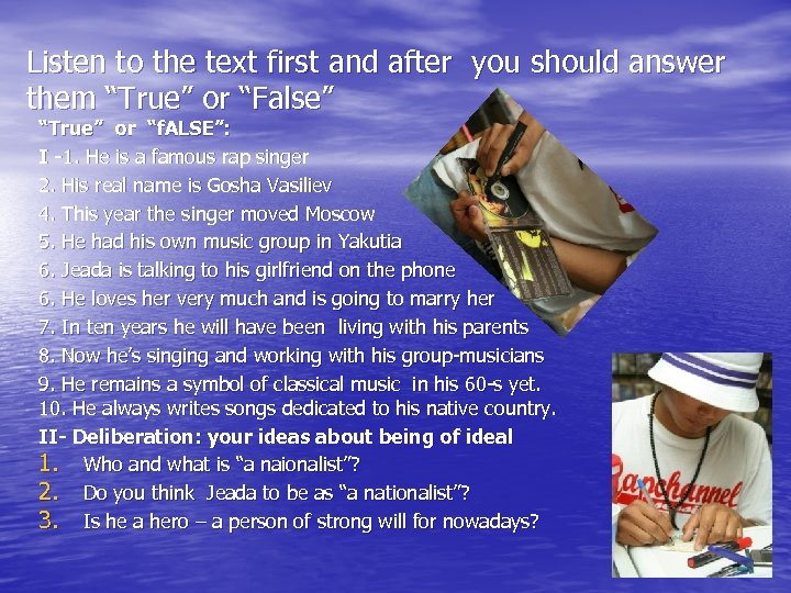 "Listen to the text first and after you should answer them ""True"" or ""False"""