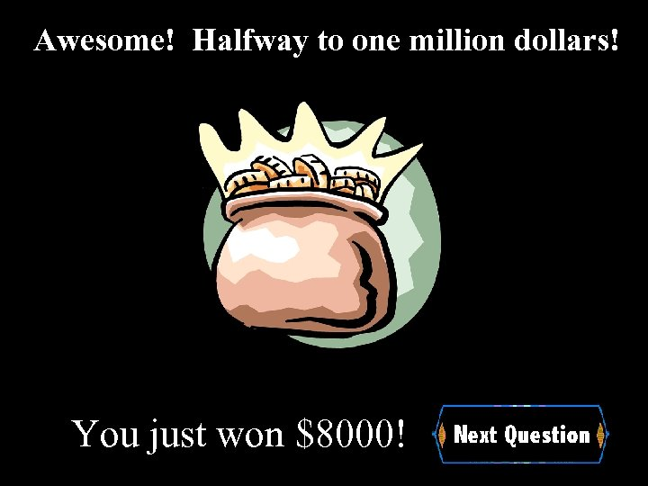 Awesome! Halfway to one million dollars! You just won $8000!