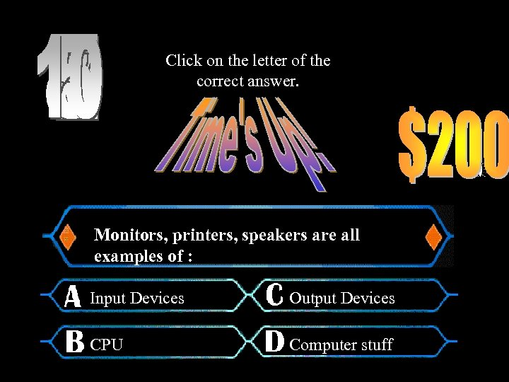 Click on the letter of the correct answer. Monitors, printers, speakers are all examples