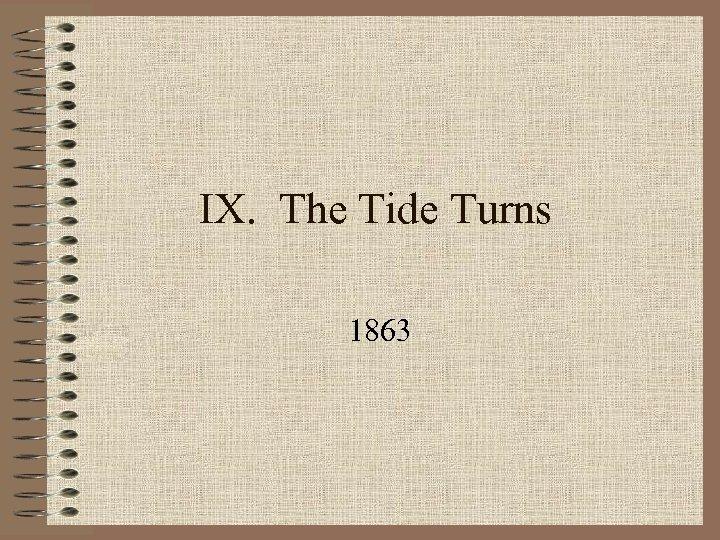 IX. The Tide Turns 1863