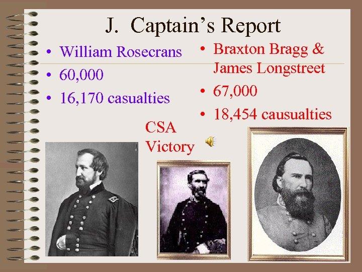 J. Captain's Report • William Rosecrans • 60, 000 • 16, 170 casualties CSA
