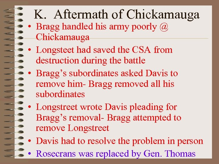 K. Aftermath of Chickamauga • Bragg handled his army poorly @ Chickamauga • Longsteet