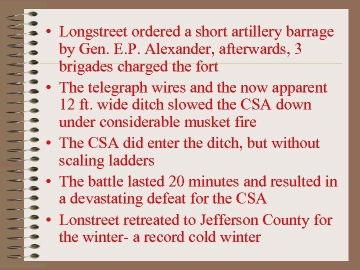 • Longstreet ordered a short artillery barrage by Gen. E. P. Alexander, afterwards,