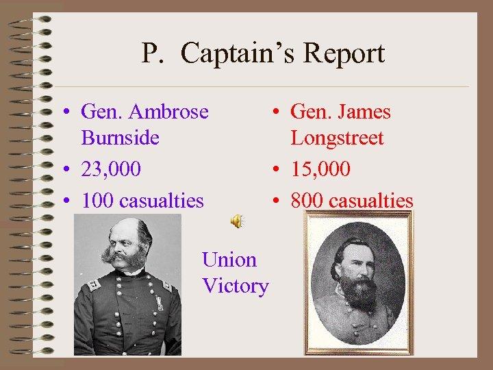 P. Captain's Report • Gen. Ambrose Burnside • 23, 000 • 100 casualties Union