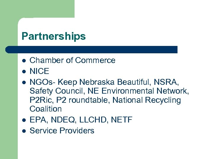 Partnerships l l l Chamber of Commerce NICE NGOs- Keep Nebraska Beautiful, NSRA, Safety