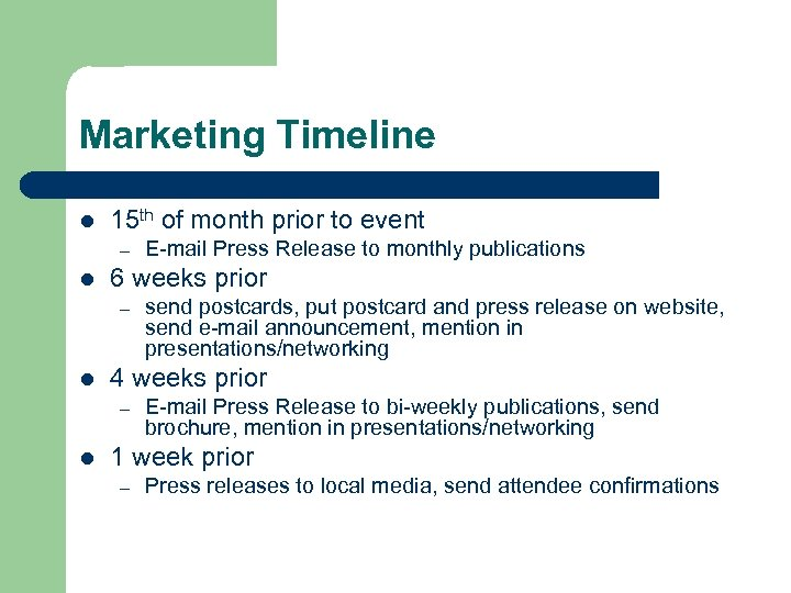 Marketing Timeline l 15 th of month prior to event – l 6 weeks