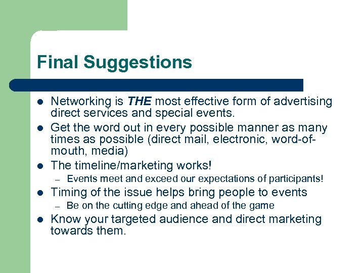 Final Suggestions l l l Networking is THE most effective form of advertising direct