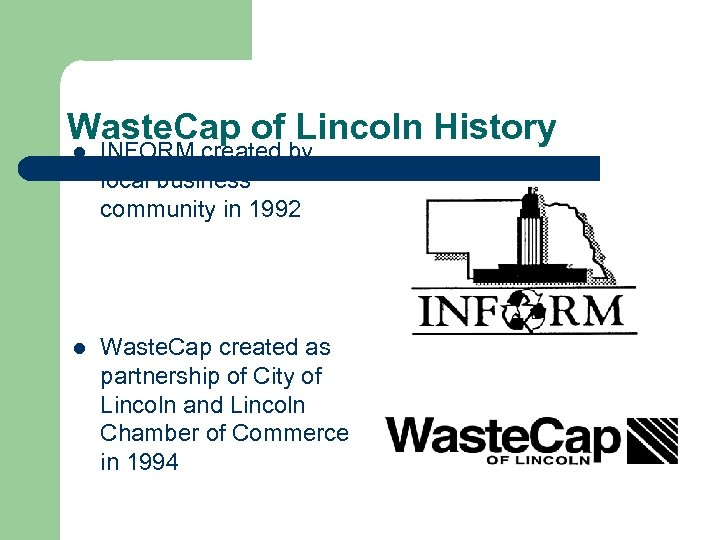 Waste. Cap of Lincoln History l INFORM created by local business community in 1992