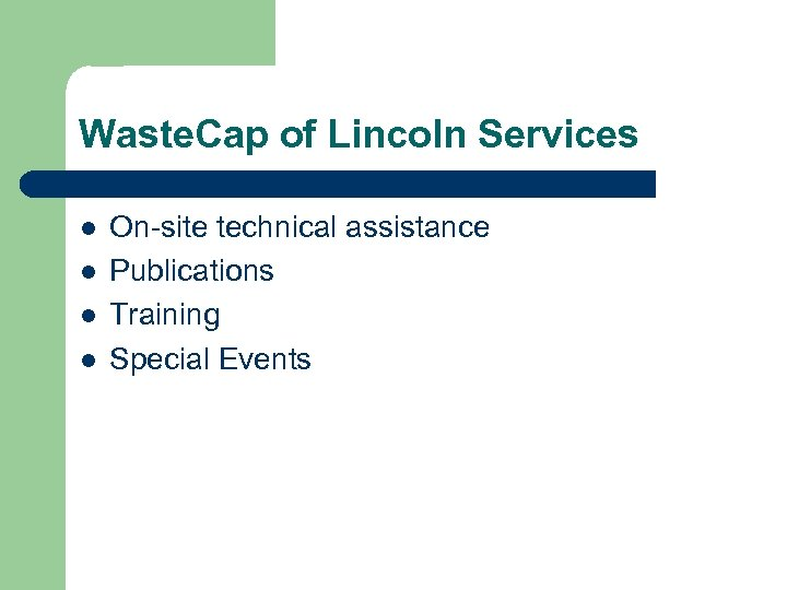 Waste. Cap of Lincoln Services l l On-site technical assistance Publications Training Special Events