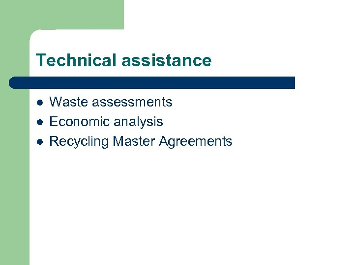Technical assistance l l l Waste assessments Economic analysis Recycling Master Agreements
