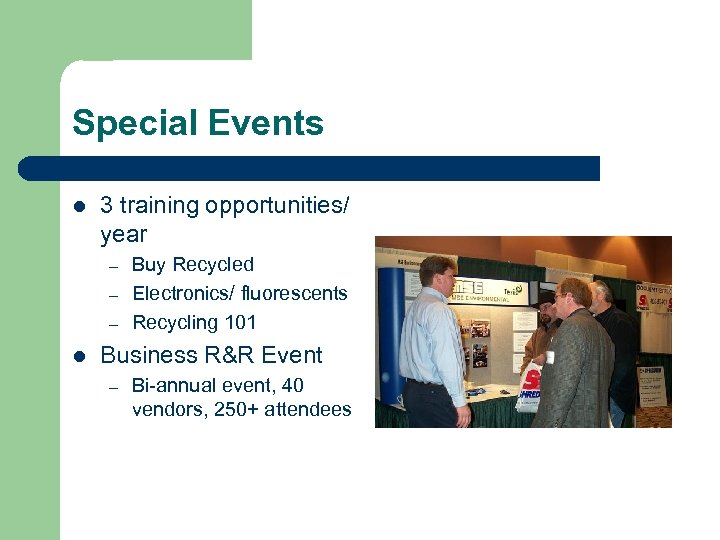 Special Events l 3 training opportunities/ year – – – l Buy Recycled Electronics/