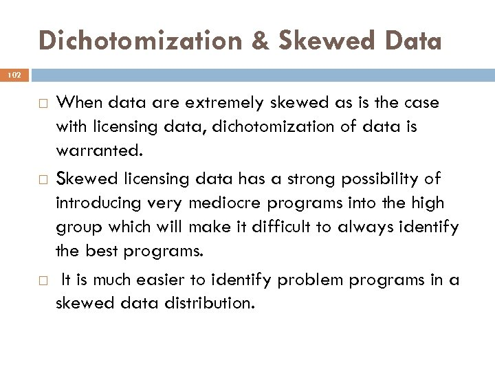 Dichotomization & Skewed Data 102 When data are extremely skewed as is the case