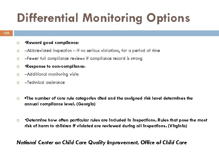 Differential Monitoring Options 103 • Reward good compliance: –Abbreviated inspection – if no serious