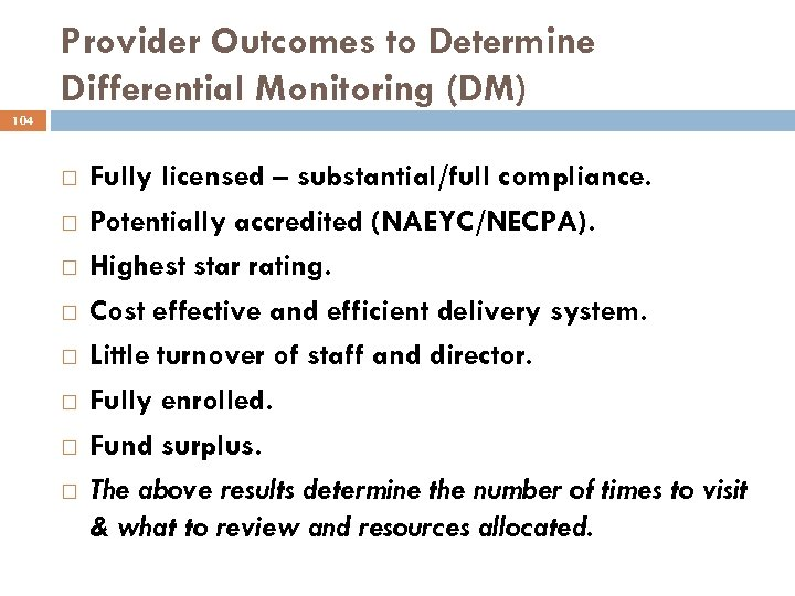Provider Outcomes to Determine Differential Monitoring (DM) 104 Fully licensed – substantial/full compliance. Potentially
