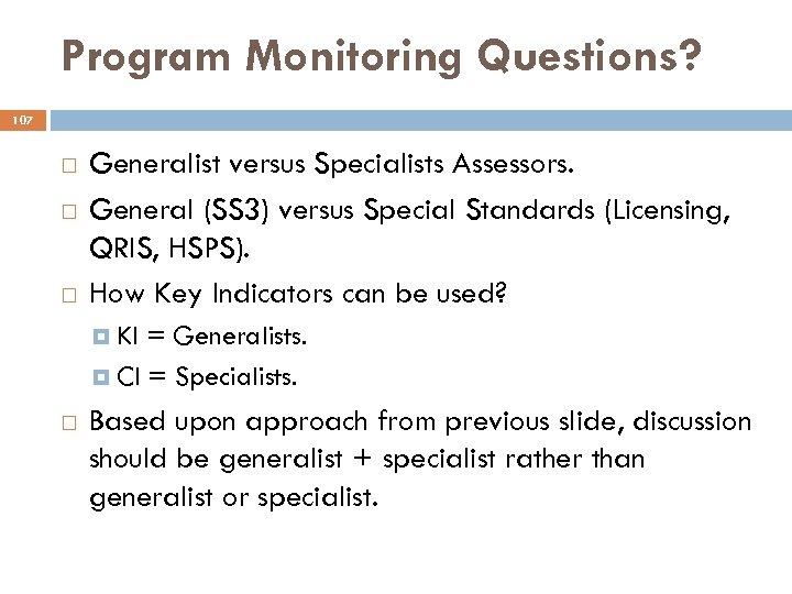 Program Monitoring Questions? 107 Generalist versus Specialists Assessors. General (SS 3) versus Special Standards