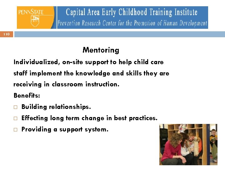 110 Mentoring Individualized, on-site support to help child care staff implement the knowledge and