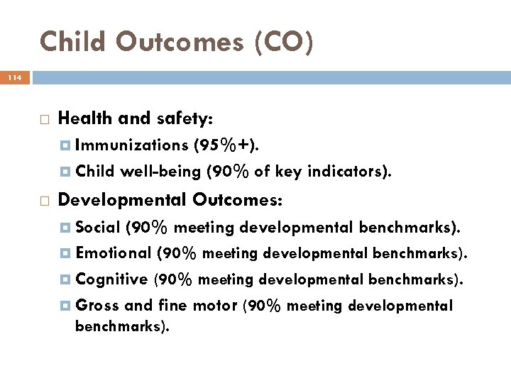 Child Outcomes (CO) 114 Health and safety: Immunizations (95%+). Child well-being (90% of key