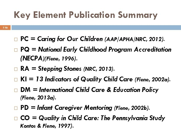 Key Element Publication Summary 116 PC = Caring for Our Children (AAP/APHA/NRC, 2012). PQ