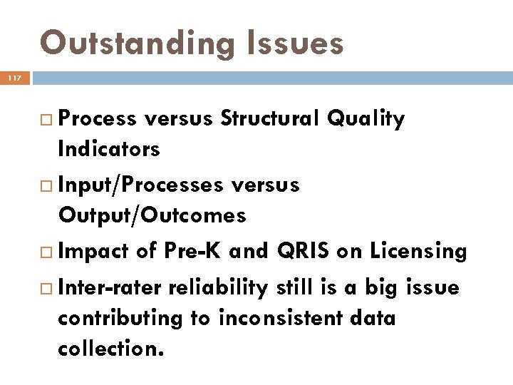 Outstanding Issues 117 Process versus Structural Quality Indicators Input/Processes versus Output/Outcomes Impact of Pre-K