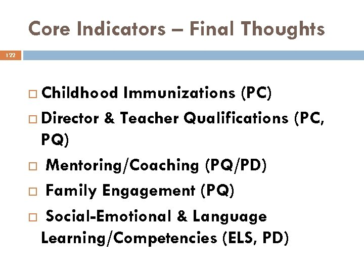 Core Indicators – Final Thoughts 122 Childhood Immunizations (PC) Director & Teacher Qualifications (PC,