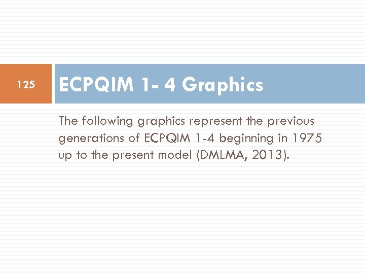 125 ECPQIM 1 - 4 Graphics The following graphics represent the previous generations of