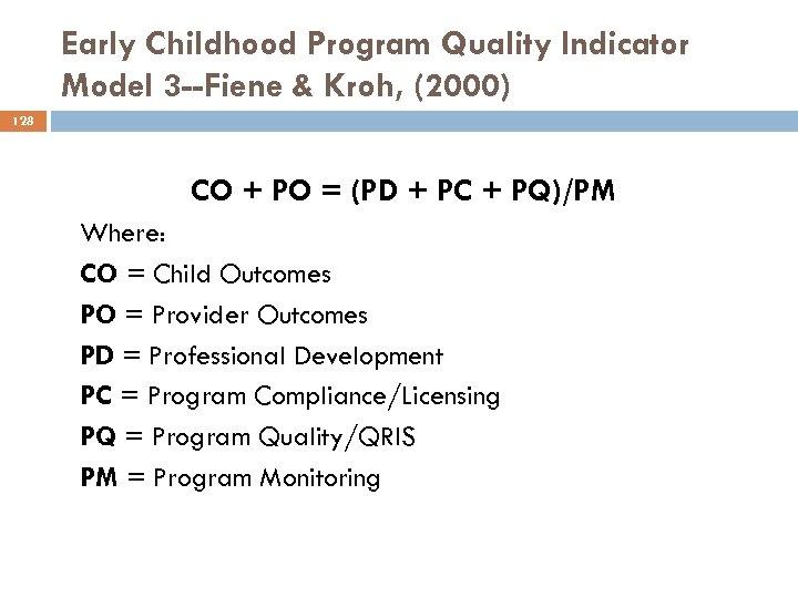 Early Childhood Program Quality Indicator Model 3 --Fiene & Kroh, (2000) 128 CO +