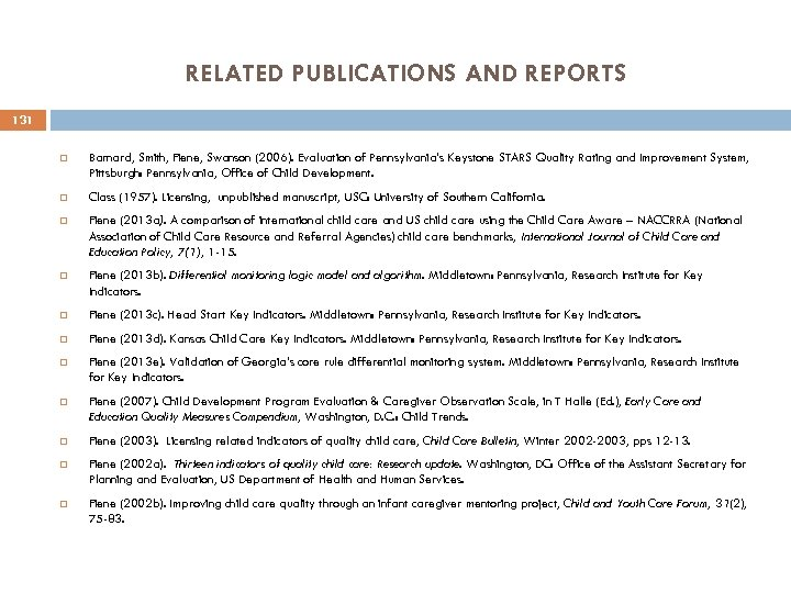 RELATED PUBLICATIONS AND REPORTS 131 Barnard, Smith, Fiene, Swanson (2006). Evaluation of Pennsylvania's Keystone