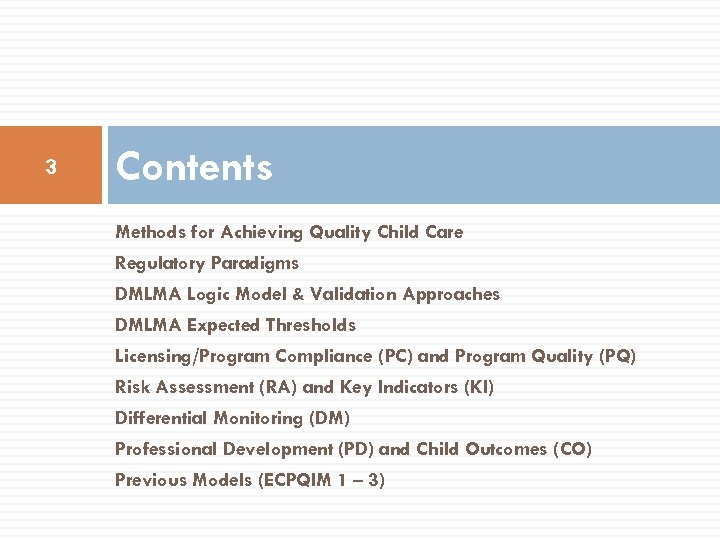 3 Contents Methods for Achieving Quality Child Care Regulatory Paradigms DMLMA Logic Model &
