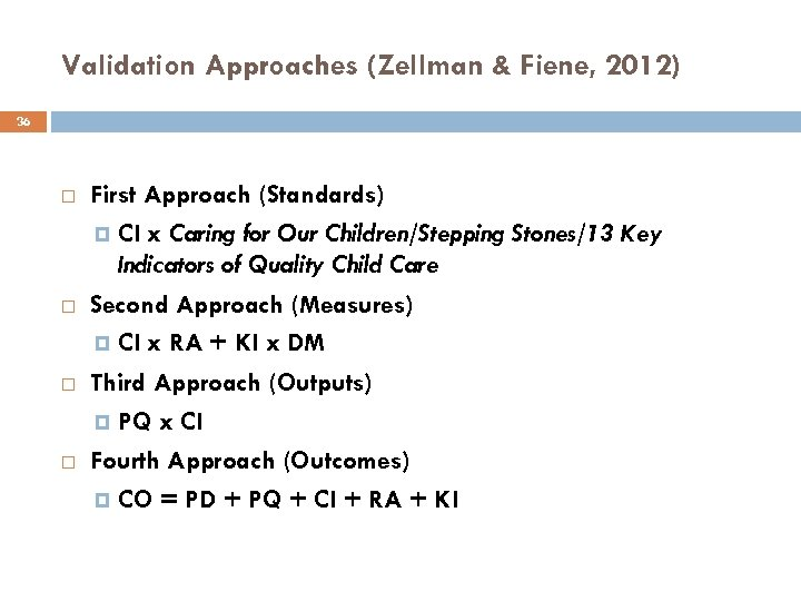 Validation Approaches (Zellman & Fiene, 2012) 36 First Approach (Standards) CI x Caring for
