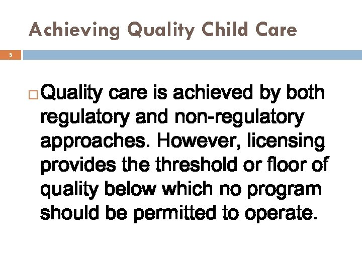 Achieving Quality Child Care 5 Quality care is achieved by both regulatory and non-regulatory