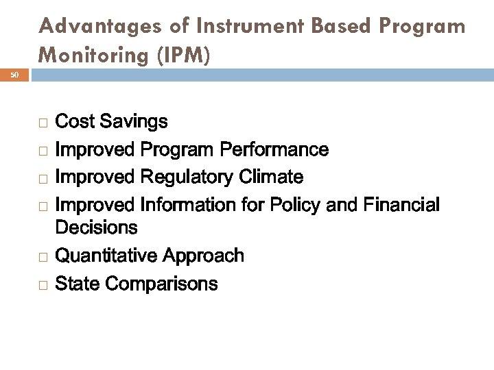 Advantages of Instrument Based Program Monitoring (IPM) 50 Cost Savings Improved Program Performance Improved