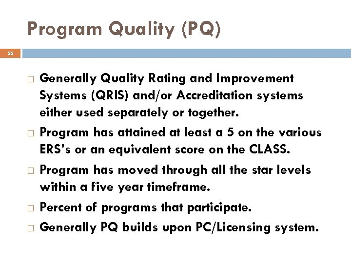 Program Quality (PQ) 55 Generally Quality Rating and Improvement Systems (QRIS) and/or Accreditation systems