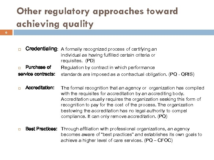 Other regulatory approaches toward achieving quality 6 Credentialing: A formally recognized process of certifying