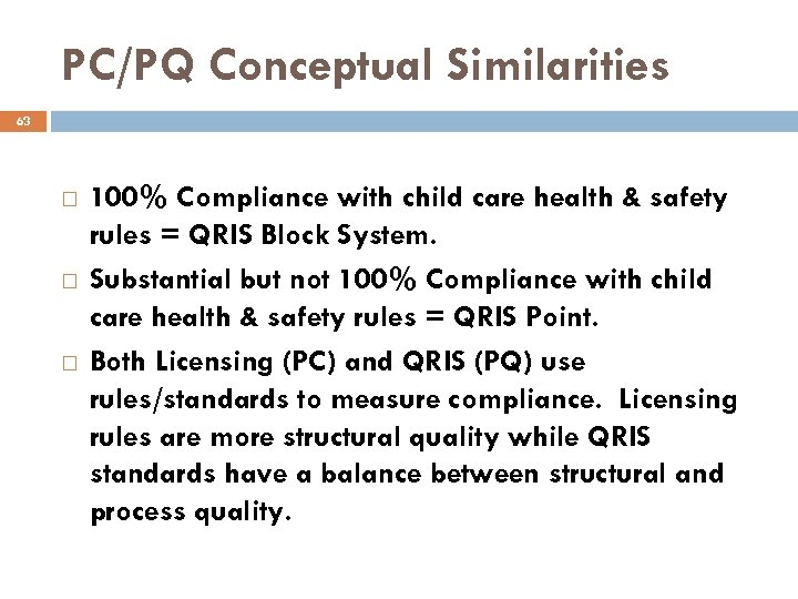PC/PQ Conceptual Similarities 63 100% Compliance with child care health & safety rules =