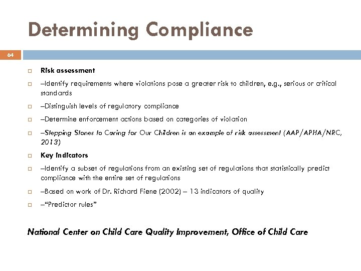 Determining Compliance 64 q Risk assessment –Identify requirements where violations pose a greater risk