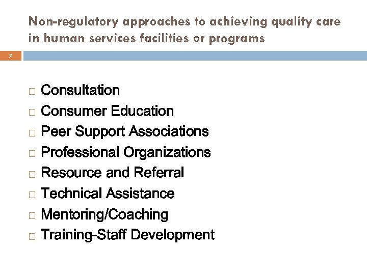 Non-regulatory approaches to achieving quality care in human services facilities or programs 7 Consultation