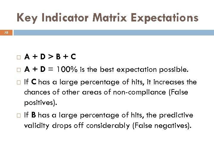Key Indicator Matrix Expectations 78 A+D>B+C A + D = 100% is the best