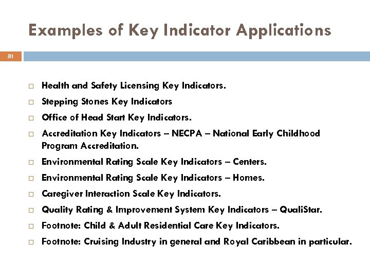 Examples of Key Indicator Applications 81 Health and Safety Licensing Key Indicators. Stepping Stones