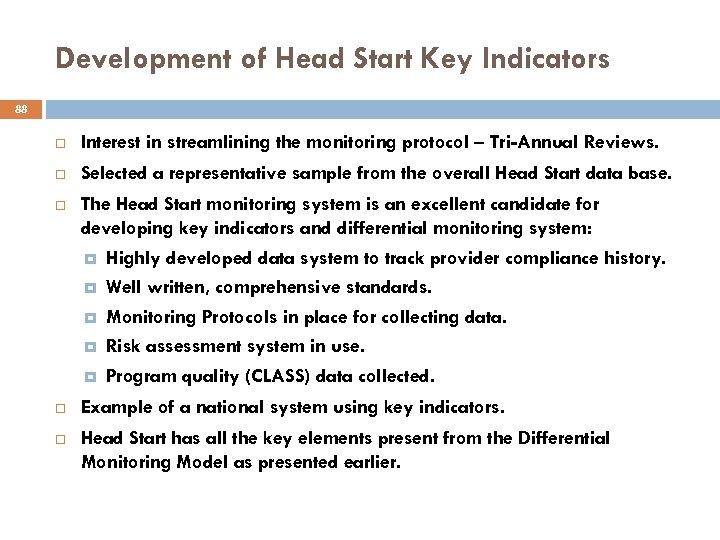 Development of Head Start Key Indicators 88 Interest in streamlining the monitoring protocol –