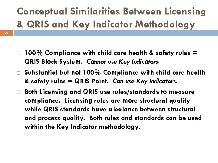 Conceptual Similarities Between Licensing & QRIS and Key Indicator Methodology 92 100% Compliance with
