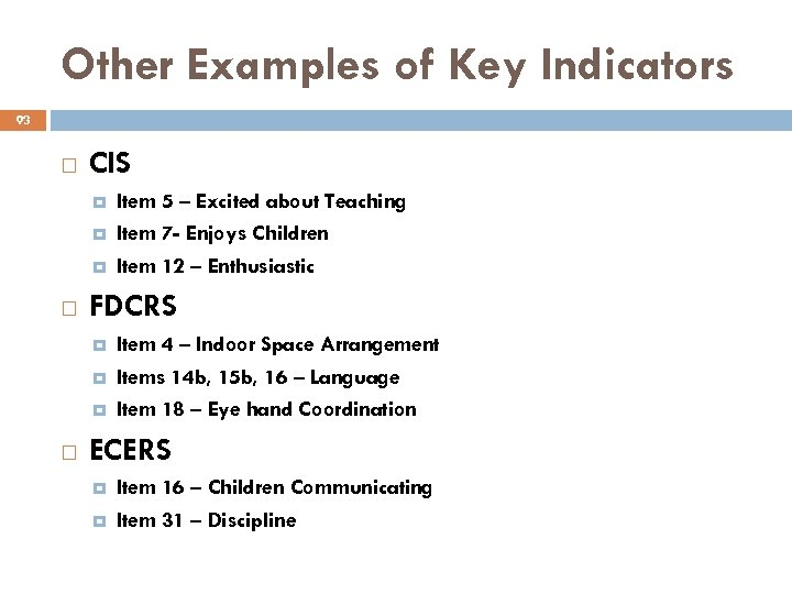 Other Examples of Key Indicators 93 CIS FDCRS Item 5 – Excited about Teaching