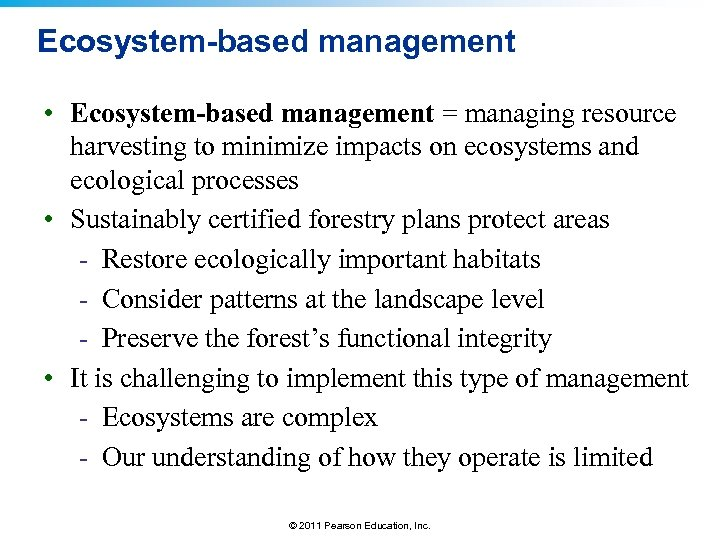 Ecosystem-based management • Ecosystem-based management = managing resource harvesting to minimize impacts on ecosystems