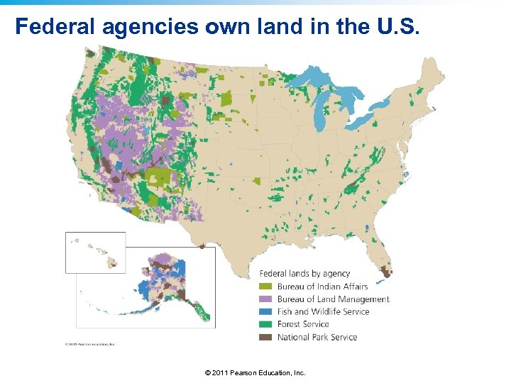 Federal agencies own land in the U. S. © 2011 Pearson Education, Inc.